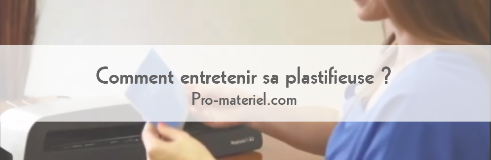 comment entretenir sa plastifieuse