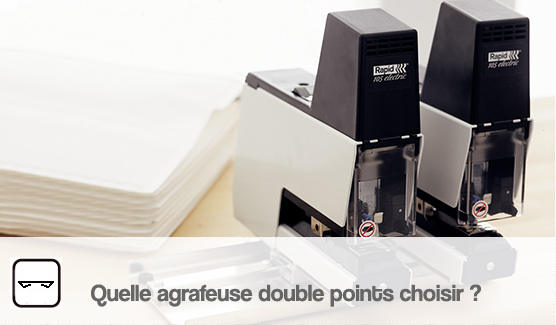 quelle agrafeuse double points choisir