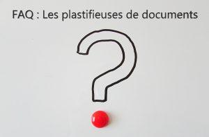 foire_aux_questions_plastifieuse_de_documents